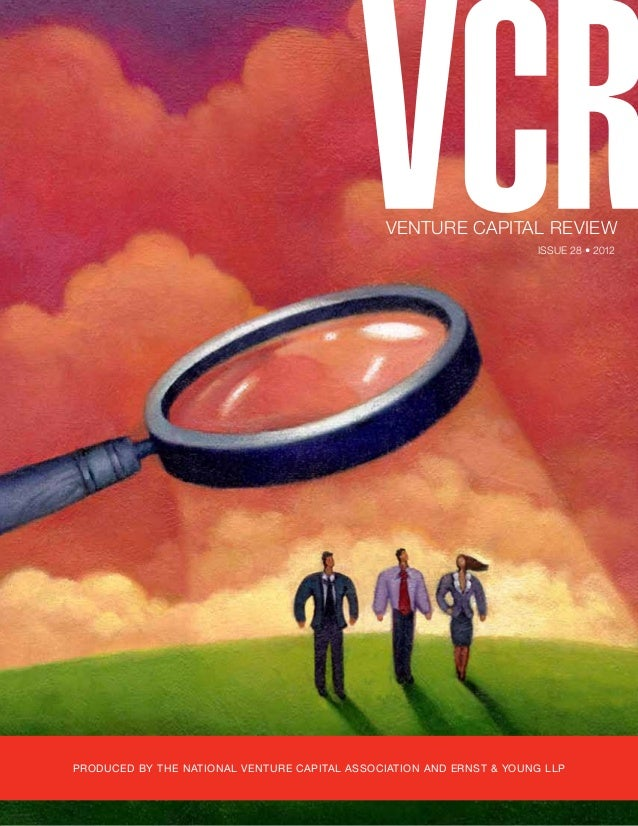 VENTURE CAPITAL REVIEW Issue 28 • 2012  produced by the National Venture Capital Association and Ernst & Young llp