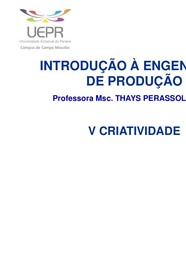 Campus de Campo Mourão        INTRODUÇÃO À ENGENHARIA              DE PRODUÇÃO              Professora Msc. THAYS PERASSOL...