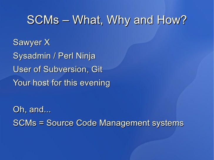 SCMs – What, Why and How? <ul><li>Sawyer X
