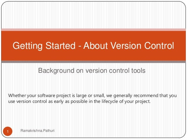 Getting Started - About Version Control Background on version control tools  Whether your software project is large or sma...
