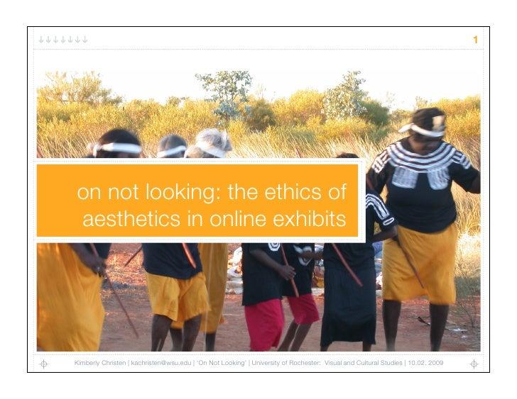 1     on not looking: the ethics of aesthetics in online exhibits     Kimberly Christen   kachristen@wsu.edu   'On Not Loo...