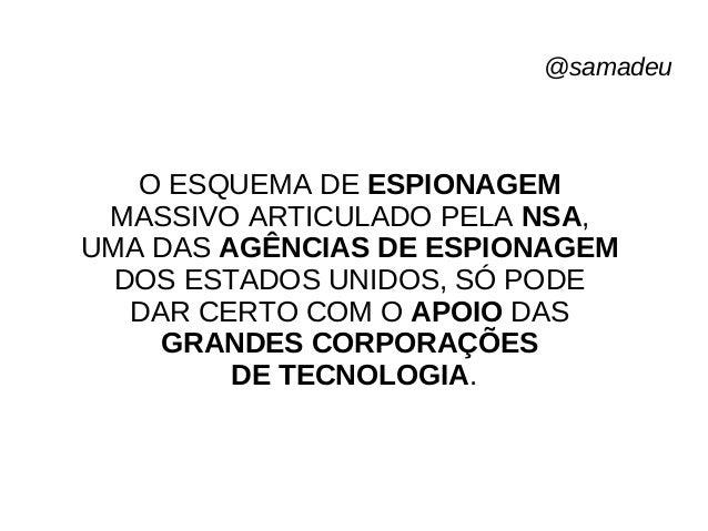 @samadeu LEIA COM ATENÇÃO O QUE A MICROSOFT DIZ SOBRE QUAL TIPO DE PRIVACIDADE ELA GARANTE AOS USUÁRIOS DE SEU SISTEMA OPE...