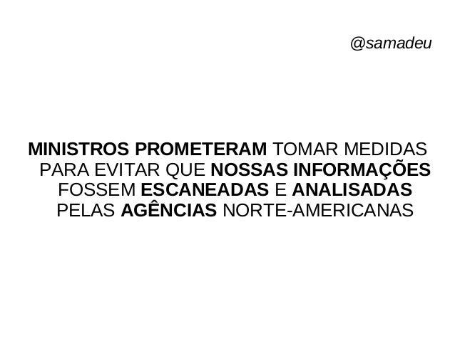 @samadeu O ESQUEMA DE ESPIONAGEM MASSIVO ARTICULADO PELA NSA, UMA DAS AGÊNCIAS DE ESPIONAGEM DOS ESTADOS UNIDOS, SÓ PODE D...