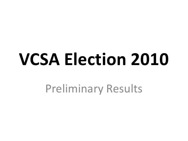 VCSA Election 2010<br />Preliminary Results<br />