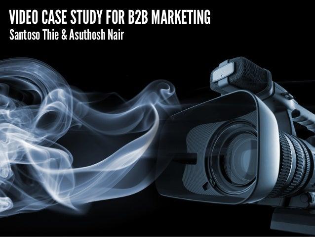 VIDEO CASE STUDY FOR B2B MARKETING  Santoso Thie & Asuthosh Nair