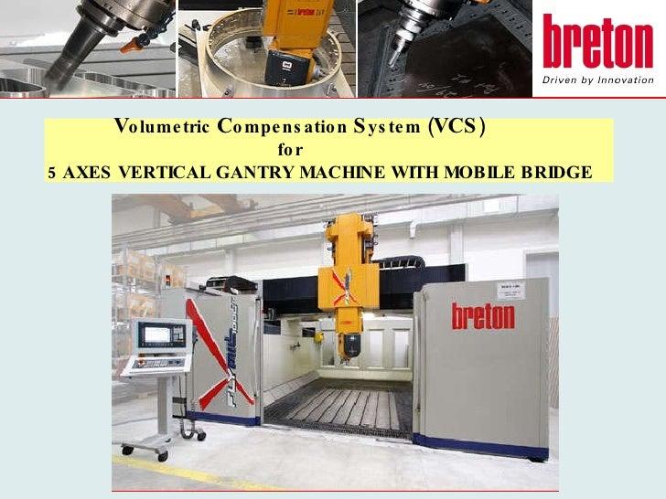 V olumetric  C ompensation  S ystem ( VCS )   for 5 AXES VERTICAL GANTRY MACHINE WITH MOBILE BRIDGE