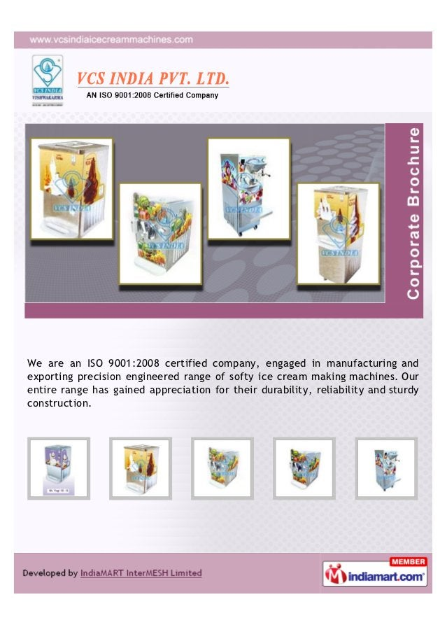 We are an ISO 9001:2008 certified company, engaged in manufacturing andexporting precision engineered range of softy ice c...