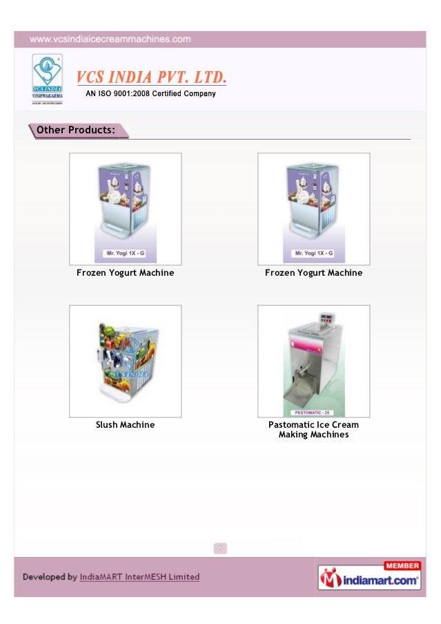 Other Products:       Frozen Yogurt Machine   Frozen Yogurt Machine           Slush Machine       Pastomatic Ice Cream    ...