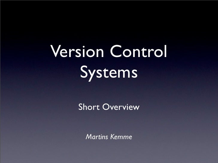 Version Control     Systems    Short Overview       Martins Kemme