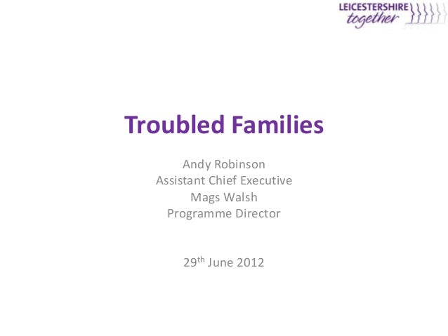 Troubled Families       Andy Robinson  Assistant Chief Executive         Mags Walsh    Programme Director       29th June ...