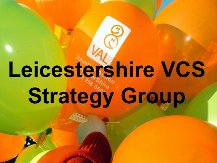 "Leicestershire VCS  Strategy Group Voluntary Action LeicesterShire ""Helping people change their lives for the better"""