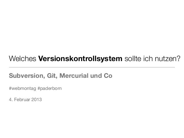 Welches Versionskontrollsystem sollte ich nutzen?Subversion, Git, Mercurial und Co#webmontag #paderborn4. Februar 2013
