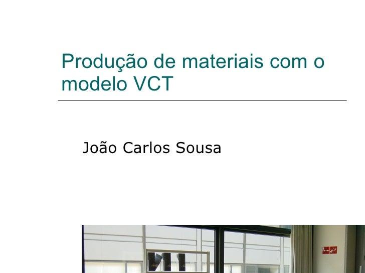 Produção de materiais com o modelo VCT João Carlos Sousa