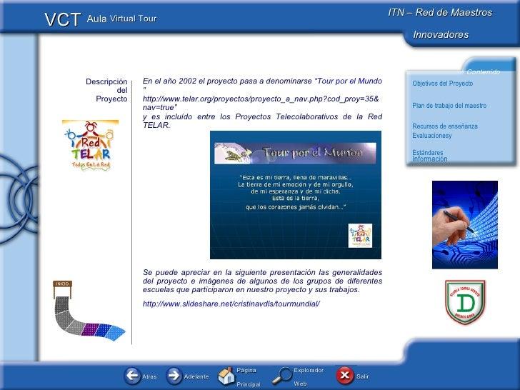 """Descripción del Proyecto En el año 2002 el proyecto pasa a denominarse """" Tour por el Mundo """" http://www.telar.org/proyecto..."""