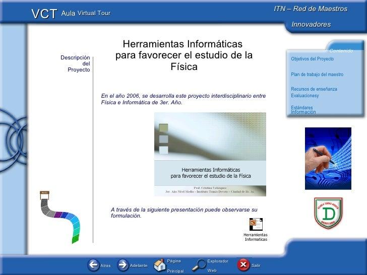 Descripción del Proyecto En el año 2006, se desarrolla este proyecto interdisciplinario entre Física e Informática de 3er....
