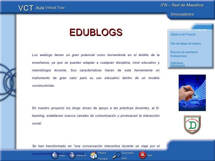 EDUBLOGS Los weblogs tienen un gran potencial como herramienta en el ámbito de la enseñanza, ya que se pueden adaptar a cu...