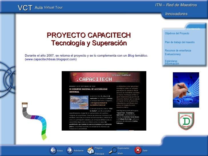 PROYECTO CAPACITECH Tecnología y Superación Durante el año 2007, se retoma el proyecto y se lo complementa con un  Blog  t...