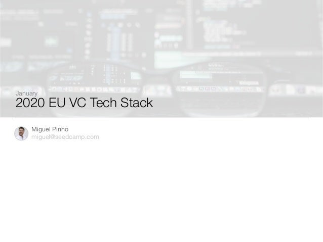 2020 EU VC Tech Stack Miguel Pinho miguel@seedcamp.com January