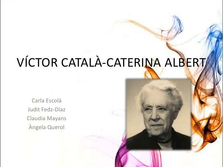 VÍCTOR CATALÀ-CATERINA ALBERT<br />Carla Escolà<br />Judit Fedz-Díaz<br />Claudia Mayans<br />ÀngelaQuerol<br />