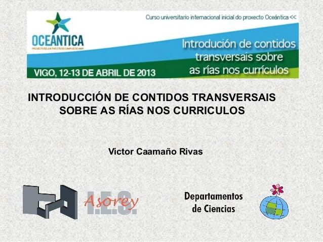 INTRODUCCIÓN DE CONTIDOS TRANSVERSAISSOBRE AS RÍAS NOS CURRICULOSVíctor Caamaño Rivas