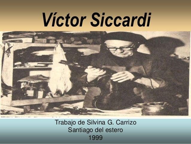 Víctor Siccardi Trabajo de Silvina G. Carrizo Santiago del estero 1999