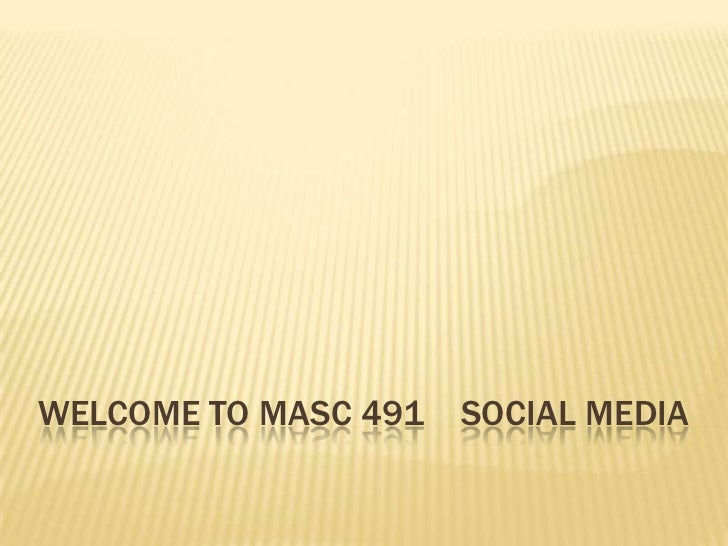 WELCOME TO MASC 491 SOCIAL MEDIA