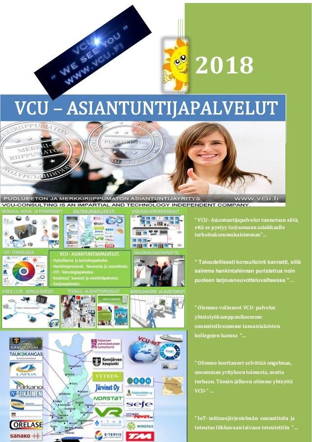"""2018 """" VCU- Asiantuntijapalvelut tunnetaan siitä, että se pystyy tarjoamaan asiakkaalle tarkoituksenmukaisimman""""… """" Taloud..."""