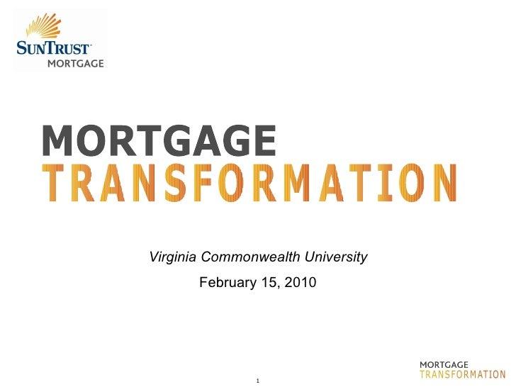MORTGAGE TRANSFORMATION Virginia Commonwealth University February 15, 2010