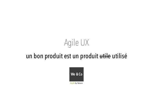 Agile UX  un bon produit est un produit utile utilisé  We & Co  Agile by Nature