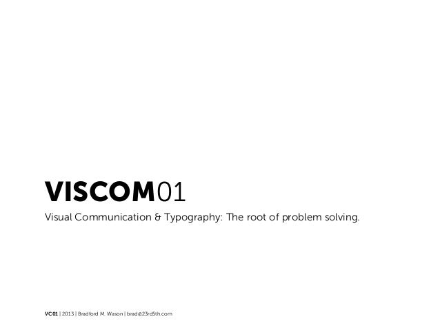 VISCOM01Visual Communication & Typography: The root of problem solving.VC01 | 2013 | Bradford M. Wason | brad@23rd5th.com