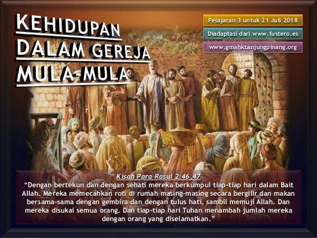 "Pelajaran 3 untuk 21 Juli 2018 Diadaptasi dari www.fustero.es www.gmahktanjungpinang.org Kisah Para Rasul 2:46,47 ""Dengan ..."
