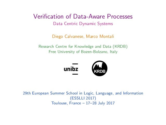 Verification of Data-Aware Processes Data Centric Dynamic Systems Diego Calvanese, Marco Montali Research Centre for Knowle...