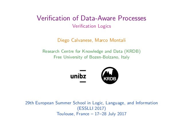 Verification of Data-Aware Processes Verification Logics Diego Calvanese, Marco Montali Research Centre for Knowledge and Da...