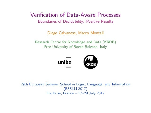 Verification of Data-Aware Processes Boundaries of Decidability: Positive Results Diego Calvanese, Marco Montali Research C...