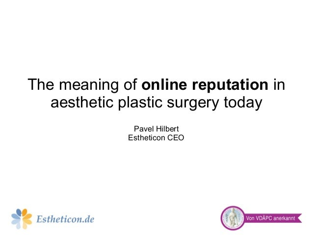 The meaning of online reputation inaesthetic plastic surgery todayPavel HilbertEstheticon CEO