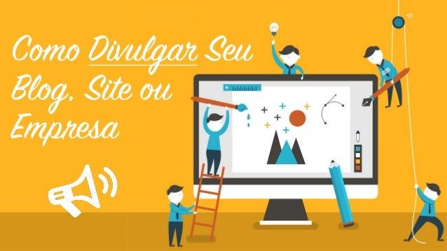 Como Divulgar Seu Blog, Site ou Empresa