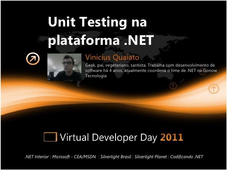 Unit Testing na plataforma .NET .NET Interior  |   Microsoft - CEA/MSDN   |   Silverlight Brasil  |   Silverlight Planet  ...