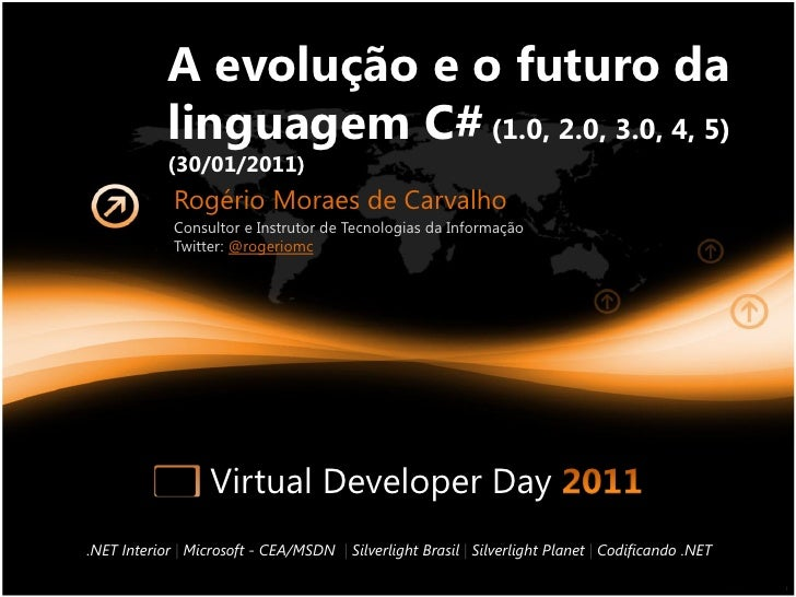 A evolução e o futuro da            linguagem C# (1.0, 2.0, 3.0, 4, 5)            (30/01/2011)             Rogério Moraes ...