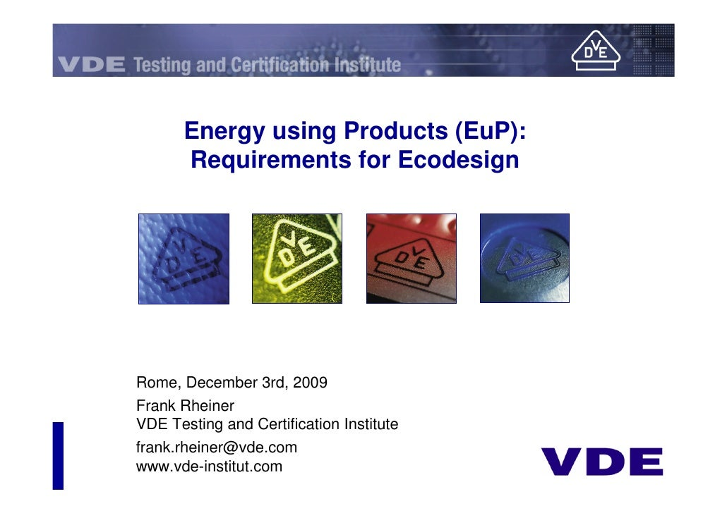 Energy using Products (EuP):        Requirements for Ecodesign     Rome, December 3rd, 2009 Frank Rheiner VDE Testing and ...