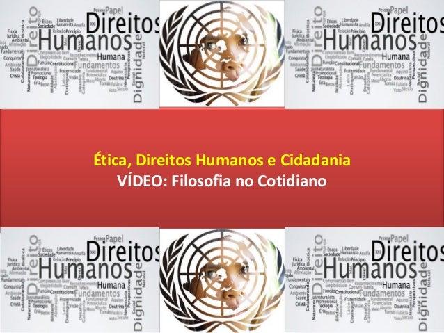Profº Me. Israel Serique Ética, Direitos Humanos e Cidadania VÍDEO: Filosofia no Cotidiano
