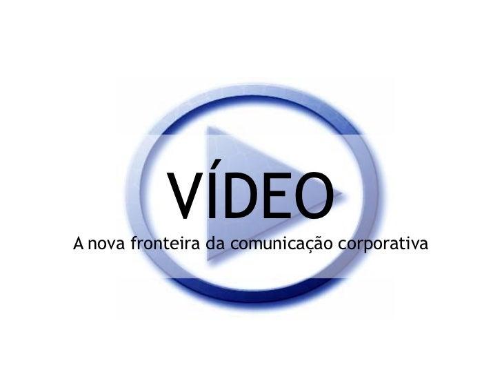 VÍDEOA nova fronteira da comunicação corporativa