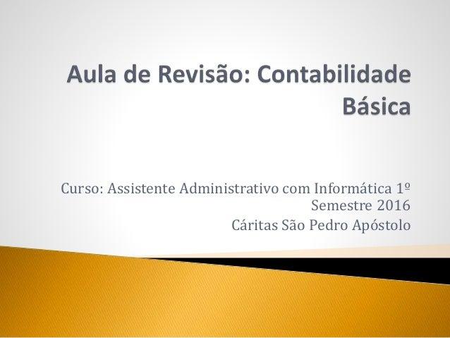 Curso: Assistente Administrativo com Informática 1º Semestre 2016 Cáritas São Pedro Apóstolo