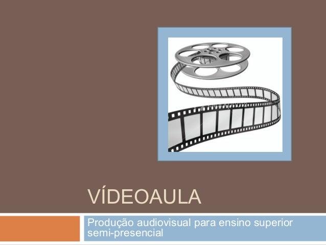 VÍDEOAULA Produção audiovisual para ensino superior semi-presencial