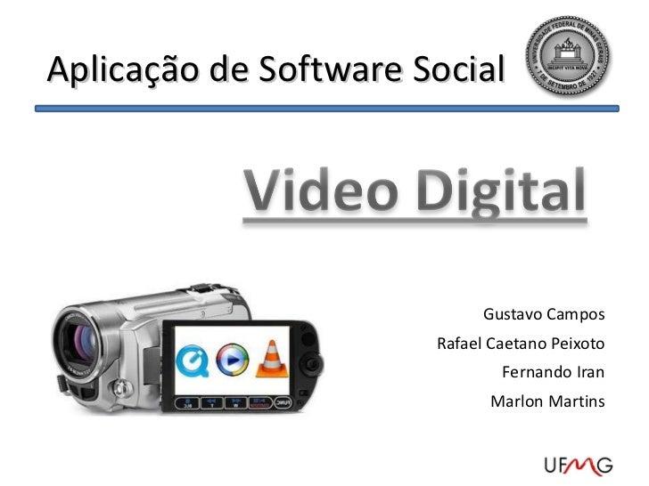 Aplicação de Software Social Gustavo Campos Rafael Caetano Peixoto Fernando Iran Marlon Martins Vídeo Digital