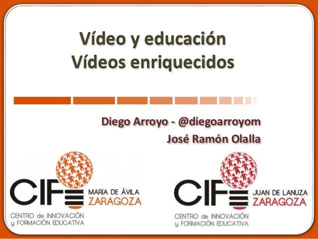 Vídeo y educación Vídeos enriquecidos Diego Arroyo - @diegoarroyom José Ramón Olalla