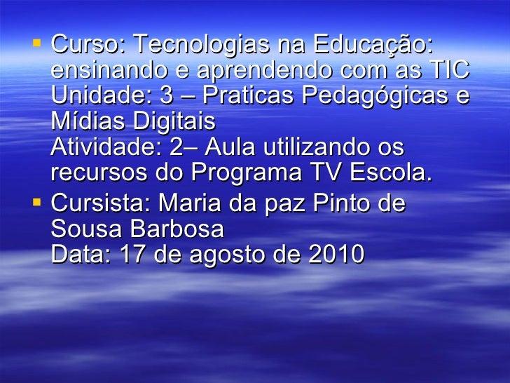 <ul><li>Curso: Tecnologias na Educação: ensinando e aprendendo com as TIC Unidade: 3 – Praticas Pedagógicas e Mídias Digit...