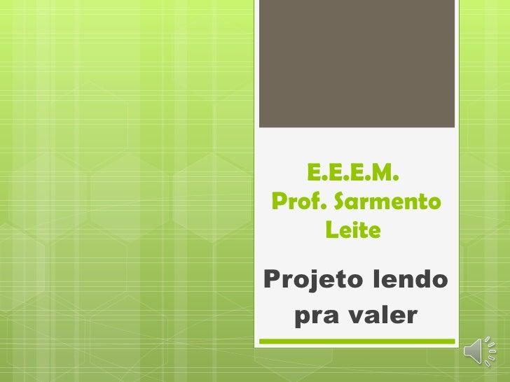 E.E.E.M.  Prof. Sarmento Leite  Projeto lendo pra valer