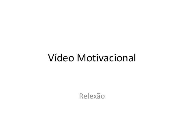 Vídeo Motivacional Relexão