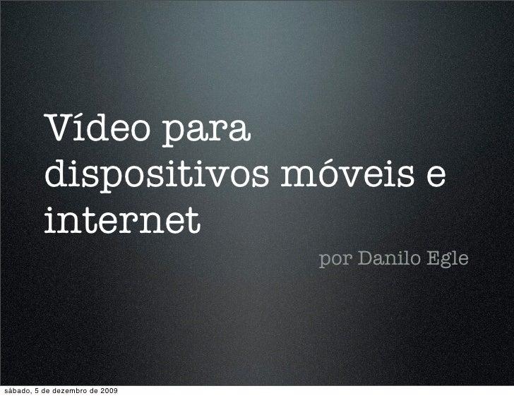 Vídeo para           dispositivos móveis e           internet                                 por Danilo Egle     sábado, ...