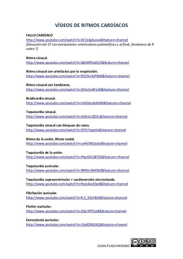 ELENA PLAZA MORENO VÍDEOS DE RITMOS CARDÍACOS FALLO CARDÍACO http://www.youtube.com/watch?v=XV11kplLoxw&feature=channel (E...